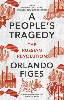 A People's Tragedy : The Russian Revolution - Centenary Edition with New Introduction, Paperback Book