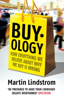 Buyology : How Everything We Believe About Why We Buy is Wrong, Paperback