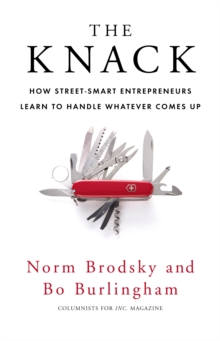 The Knack : How Street-smart Entrepreneurs Learn to Handle Whatever Comes Up, Paperback