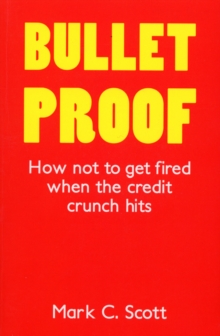 Bulletproof : How Not to Get Fired When the Credit Crunch Hits, Paperback