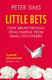Little Bets : How Breakthrough Ideas Emerge from Small Discoveries, Paperback