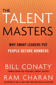 The Talent Masters : Why Smart Leaders Put People Before Numbers, Paperback