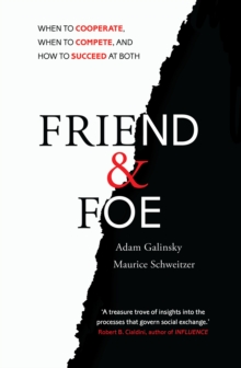 Friend and Foe : When to Cooperate, When to Compete, and How to Succeed at Both, Paperback