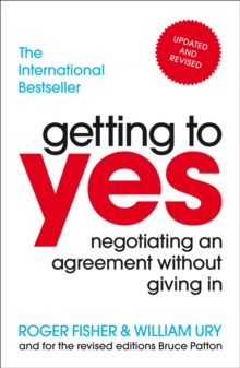 Getting To Yes : Negotiating An Agreement Without Giving In, Paperback