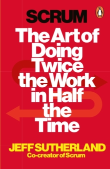 Scrum : The Art of Doing Twice the Work in Half the Time, Paperback