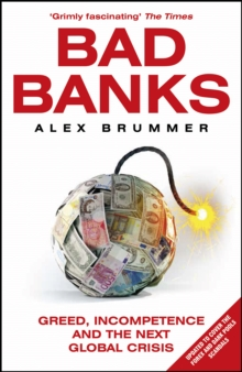 Bad Banks : Greed, Incompetence and the Next Global Crisis, Paperback