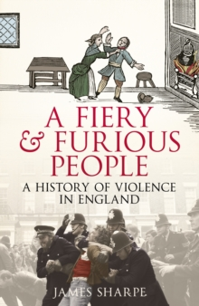 A Fiery & Furious People : A History of Violence in England, Hardback