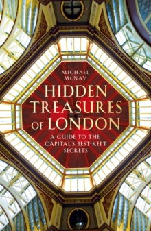 Hidden Treasures of London : A Guide to the Capital's Best-Kept Secrets, Hardback