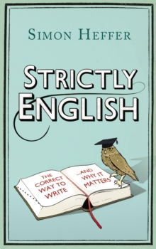 Strictly English : The Correct Way to Write... and Why it Matters, Hardback