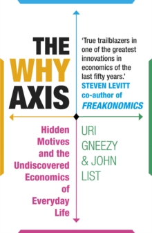 The Why Axis : Hidden Motives and the Undiscovered Economics of Everyday Life, Paperback