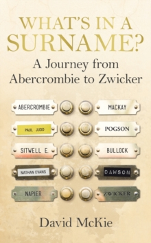 What's in a Surname? : A Journey from Abercrombie to Zwicker, Hardback