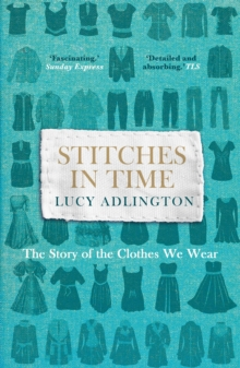 Stitches in Time : The Story of the Clothes We Wear, Paperback