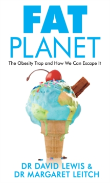 Fat Planet : The Obesity Trap and How We Can Escape it, Paperback