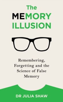 The Memory Illusion : Remembering, Forgetting, and the Science of False Memory, Paperback
