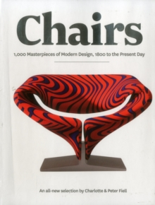 Chairs : 1000 Masterpieces of Modern Design, 1800 to the Present Day, Paperback
