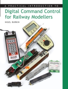 A Practical Introduction to Digital Command Control for Railway Modellers, Paperback