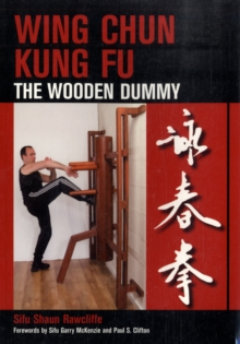 Wing Chun Kung Fu : The Wooden Dummy, Paperback