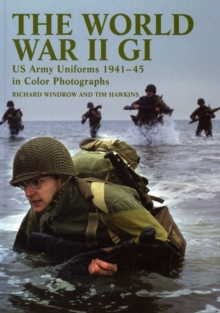 The World War II GI : US Army Uniforms 1941-45 in Colour Photographs, Paperback Book