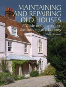 Maintaining and Repairing Old Houses : A Guide to Conservation, Sustainability and Economy, Hardback