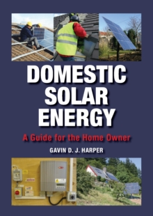 Domestic Solar Energy : A Guide for the Home Owner, Hardback