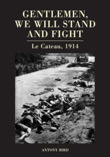 Gentlemen, We Will Stand and Fight : Le Cateau 1914, Hardback