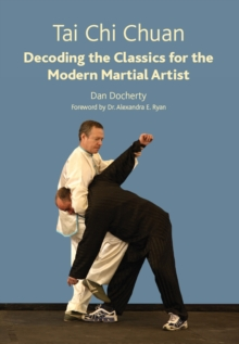 Tai Chi Chuan : Decoding the Classics for the Modern Martial Artist, Paperback