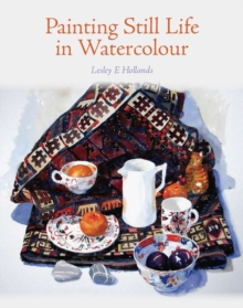 Painting Still Life in Watercolour, Hardback