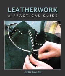 Leatherwork : A Practical Guide, Hardback