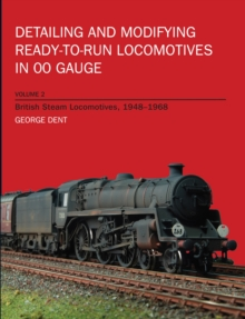 Detailing and Modifying Ready-to-Run Locomotives in 00 Gauge : British Steam Locomotives, 1948-1968 v. 2, Paperback
