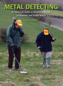 Metal Detecting : An Essential Guide to Detecting Inland, on Beaches and Under Water, Hardback Book