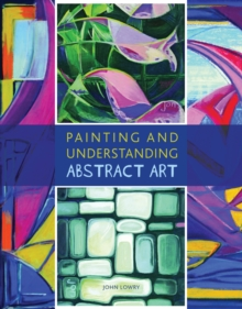 Painting and Understanding Abstract Art, Paperback Book