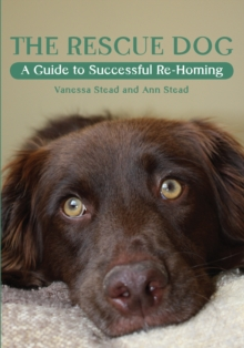 The Rescue Dog : A Guide to Successful Re-Homing, Paperback