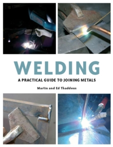 Welding : A Practical Guide to Joining Metals, Hardback