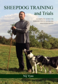 Sheepdog Training and Trials : A Complete Guide for Border Collie Handlers and Enthusiasts, Hardback Book