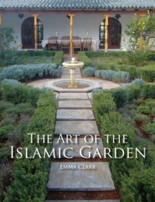 The Art of the Islamic Garden, Paperback