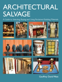 Architectural Salvage : A Guide to Selecting, Buying and Using Reclaimed Building Materials, Hardback