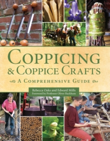 Coppicing and Coppice Crafts : A Comprehensive Guide, Hardback