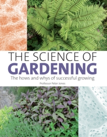 The Science of Gardening : The Hows and Whys of Successful Gardening, Hardback