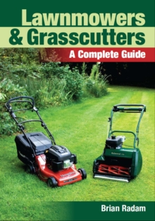 Lawnmowers and Grasscutters : A Complete Guide, Paperback