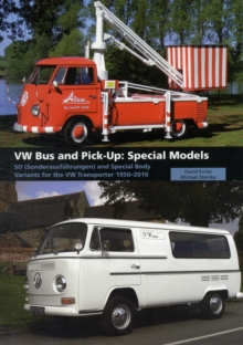 VW Bus and Pick-Up: Special Models : SO (Sonderausfuhrungen) and Special Body Variants for the VW Transporter 1950-2010, Hardback