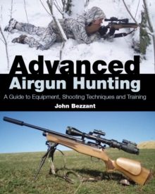 Advanced Airgun Hunting : A Guide to Equipment, Shooting Techniques and Training, Hardback