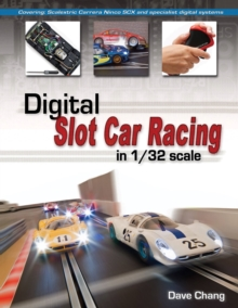 Digital Slot Car Racing in 1/32 Scale : Covering: Scalextric, Carrera, Ninco, SCX and Specialist Digital Systems, Paperback Book