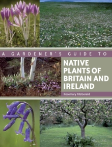 A Gardener's Guide to Native Plants of Britain and Ireland, Paperback
