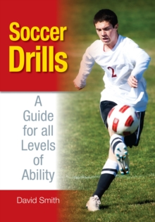 Soccer Drills : A Guide for All Levels of Ability, Paperback Book