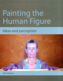 Painting the Human Figure : Ideas and Perception, Paperback Book