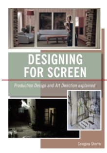 Designing for Screen : Production Design and Art Direction Explained, Paperback Book
