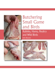 Butchering Small Game and Birds : Rabbits, Hares, Poultry and Wild Birds, Hardback