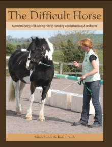 The Difficult Horse : Understanding and Solving Riding, Handling and Behavioural Problems, Paperback