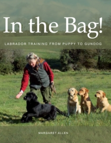 In the Bag! : Labrador Training from Puppy to Gundog, Hardback