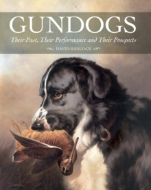 Gundogs : Their Past, Their Performance and Their Prospects, Hardback